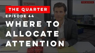The Quarter Episode 44: Where To Allocate Attention