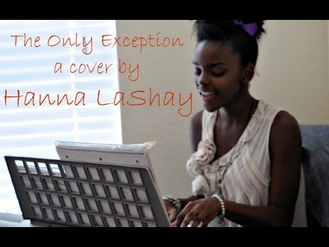 lashay - 13 year old Hanna LaShay covers The Only Exception by Paramore. HANNA'S YOUTUBE CHANNEL - (She's going to start posting videos soon. SUBSCRIBE NOW!) http://w...