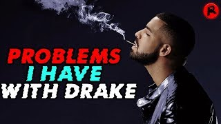 Problems I Have With Drake