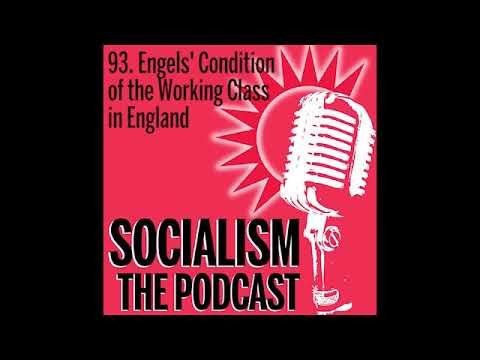 Socialism 93. Engels' Condition of the Working Class in England