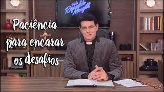 Padre Reginaldo Manzotti: Paciência para encarar os desafios