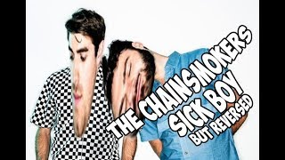 The Chainsmokers - Sick Boy but Reversed