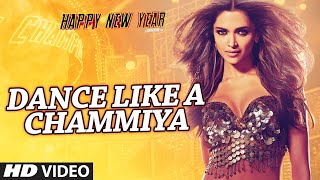 Dance Like a Chammiya Video Song  From Happy New Year