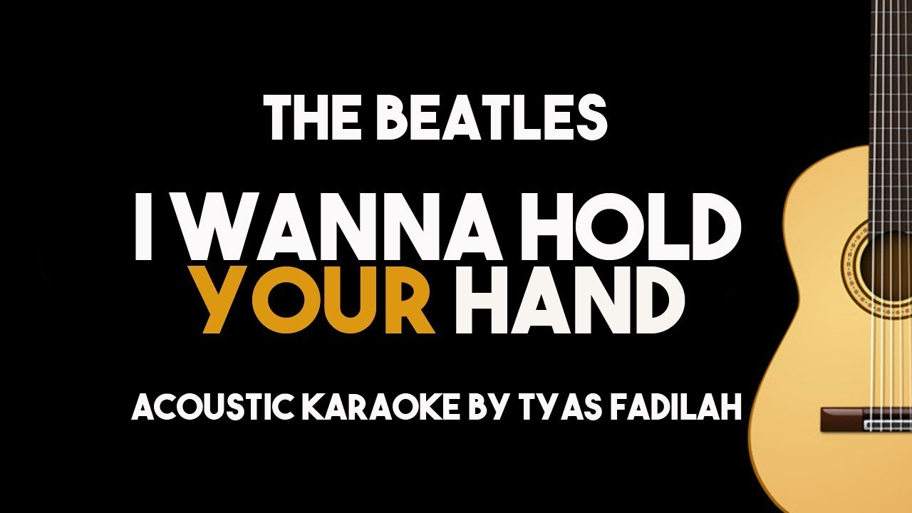 I Wanna Hold Your Hand – The Beatles (Acoustic Guitar Karaoke with Lyrics)