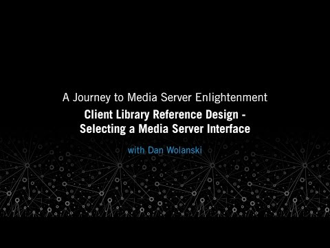 Client Library Reference Design: Selecting a Media Server Interface