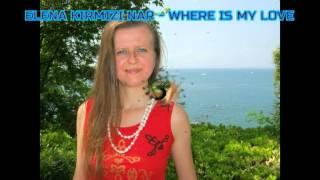 ELENA KIRMIZI NAR - WHERE IS MY LOVE