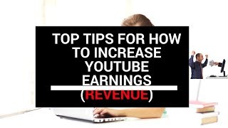 Top Tips for How to increase Youtube earnings  Revenue  Tutorial
