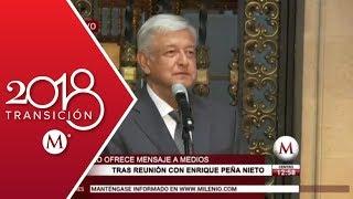 Mensaje de AMLO tras su reunión con Peña Nieto