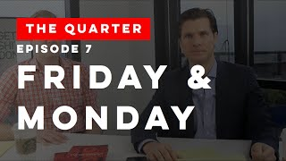 The Quarter Episode 7: Friday and Monday