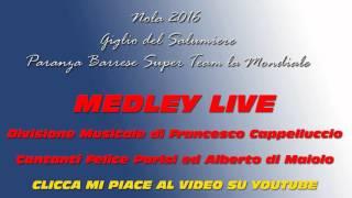 Download Lagu Nola 2016 - MEDLEY LIVE SALUMIERE MONDIALE - Cappelluccio Parisi Di Maiolo - by R&G Mp3