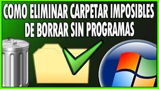 Como Eliminar Carpetas Imposibles De Borrar En Windows SIN PRO...