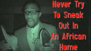Never Try To Sneak Out In An African Home