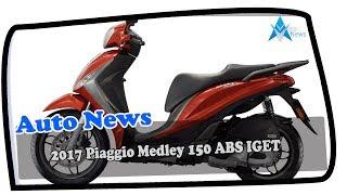 9. HOT NEWS 2017 Piaggio Medley 150 ABS IGET