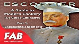 A Guide to Modern Cookery Le Guide Culinaire Part I Fundamental Elements Full Audiobook