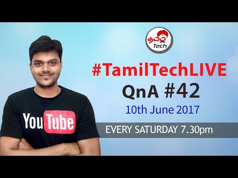 #TamilTechLive  QnA  Ep 42 - 10th June 2017