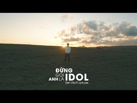 Đen - Đừng gọi anh là idol ft. Lynk Lee (Official Video) - Thời lượng: 4 phút, 22 giây.