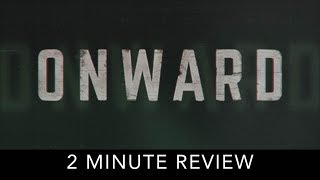 10. Onward - 2 Minute Review