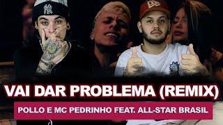 Pollo e Mc Pedrinho Ft. All-Star Brasil - Vai Dar Problema (REMIX)  REACT VERSATIL ft. Bruno Fabil