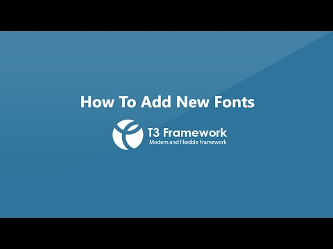 T3 Framework video tutorials - How to add new web fonts and Google fonts