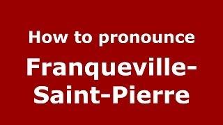Franqueville-Saint-Pierre France  city photo : How to pronounce Franqueville-Saint-Pierre (French/France) - PronounceNames.com