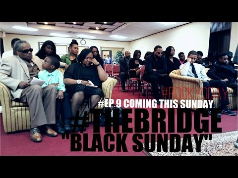 "The Bridge Web Series EP 9 ""Black Sunday"" #RockYoDay"
