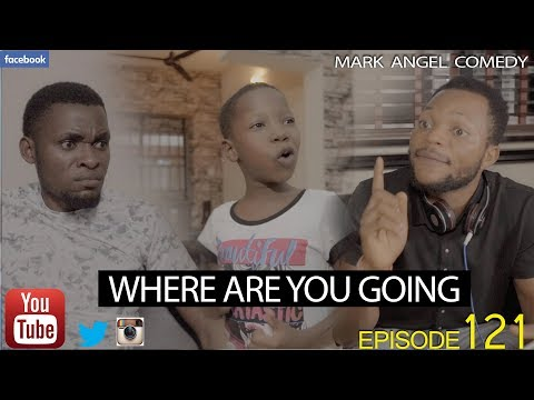WHERE ARE YOU GOING (Mark Angel Comedy) (Episode 121)