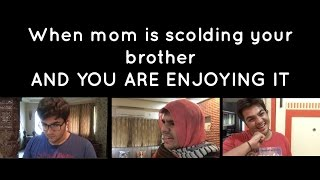 Video When mom is scolding your brother & you are enjoying it MP3, 3GP, MP4, WEBM, AVI, FLV Juli 2018