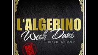 L'Algerino - Wesh Dani [Remix Wesh Morray]Son officiel, produit par SKALPTwitter: @ALGERINO_OFF