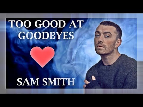 Sam Smith - Too Good At Goodbyes (Lyrics / Lyric Video) | Original / Official | Live | HD | 2017 | (видео)