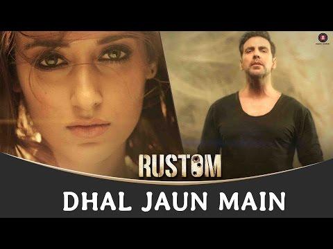 Dhal Jaun Main - Rustom (2016)
