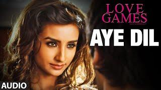 AYE DIL Full Song Audio LOVE GAMES
