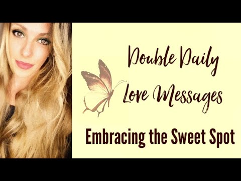 Embracing the Sweet Spot ~ Double Daily Love Messages 3/4-3/5