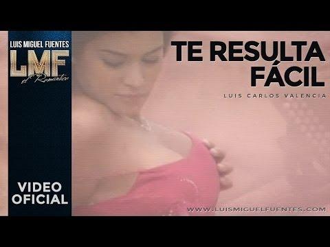 Te Resulta Facil - Luis Miguel Fuentes (Video)