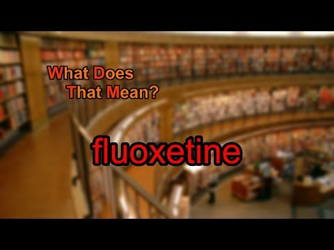 What does fluoxetine mean?