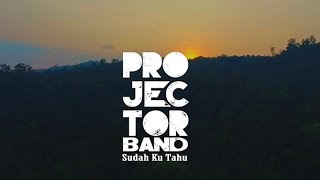 Projector Band - Sudah Ku Tahu (Official Music Video) Video