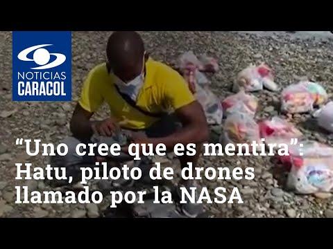 """""""Uno cree que es mentira"""": Hatu, piloto de drones chocoano contactado por la NASA"""