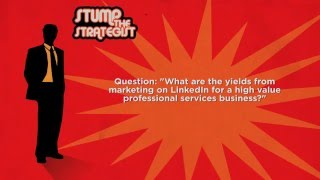 Stump the Strategist - Value of LinkedIn marketing: What are the yields from marketing on LinkedIn f