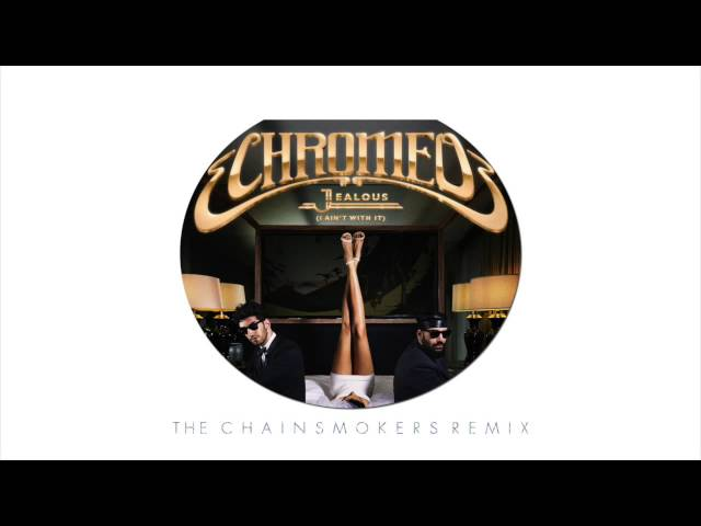 Image Result For Download Chromeo Jealous I Aint With It The Chainsmokers Remix
