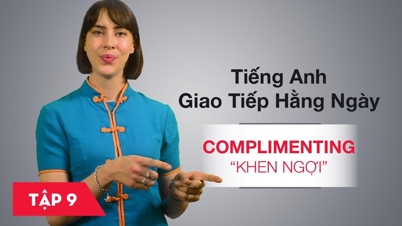 Tiếng Anh giao tiếp cơ bản hàng ngày - Bài 9: Complimenting - Khen ngợi