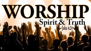 Video What is Worship || How to Worship God || What does In Spirit and Truth mean? MP3, 3GP, MP4, WEBM, AVI, FLV Mei 2019