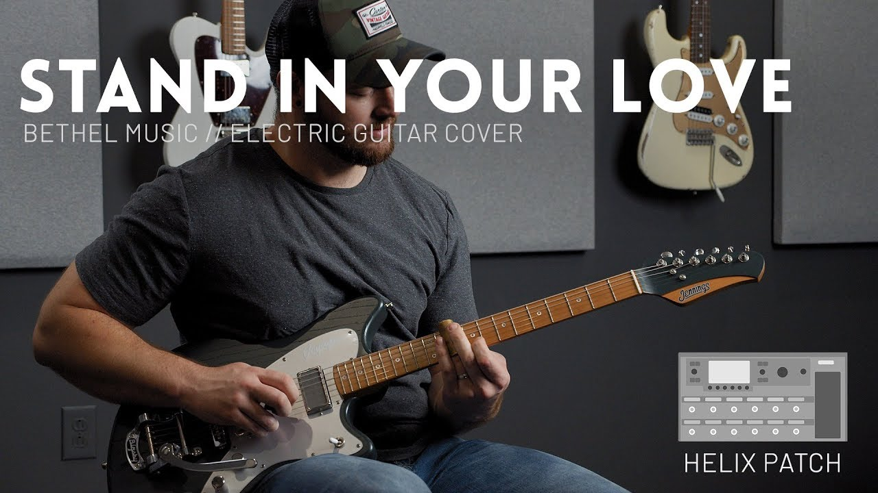Stand In Your Love – Bethel Music – Electric guitar cover & Line 6 Helix Patch