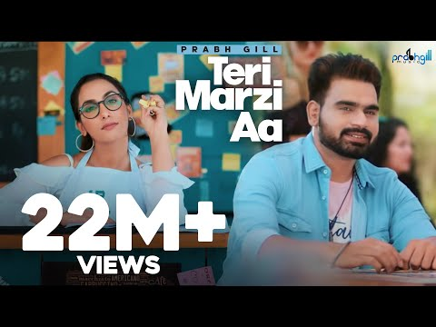 Prabh Gill - Teri Marzi Aa - Latest Punjabi Songs