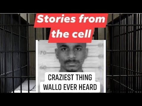 Stories from the cell Craziest thing Wallo ever heard