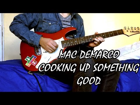 Cooking Up Something Good (Guitar Cover) - Mac Demarco