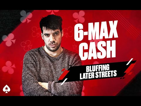 6-Max Cash Game Guide with Pete Clarke | Episode 9: Bluffing Later Streets