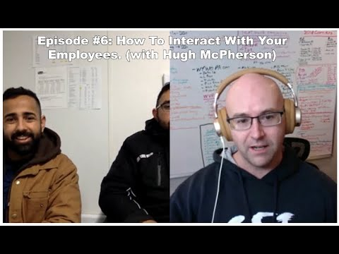 Episode #6: How To Interact With Your Employees. (with Hugh McPherson)