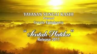 Sentuh Hatiku-Kasih Tuhan by Grezia Epiphania(Yayasan Sungai Kasih) Video