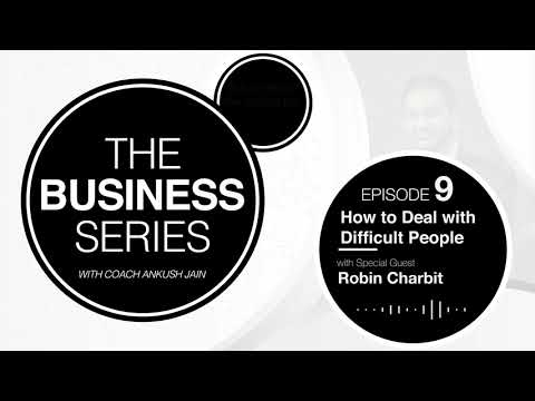 The Business Series Podcast Ep.9 - How to Deal with Difficult People with Robin Charbit
