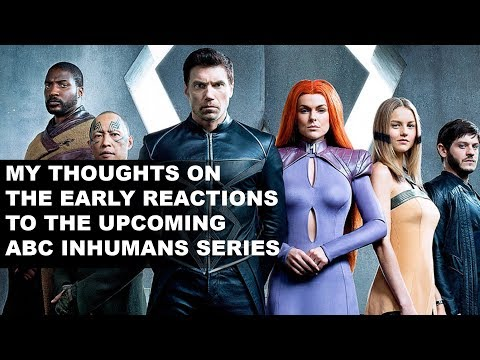 My thoughts on the early reactions to Marvel's Inhumans.