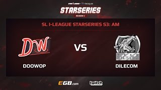 DooWop vs Dilecom, Game 1, SL i-League StarSeries Season 3, AM